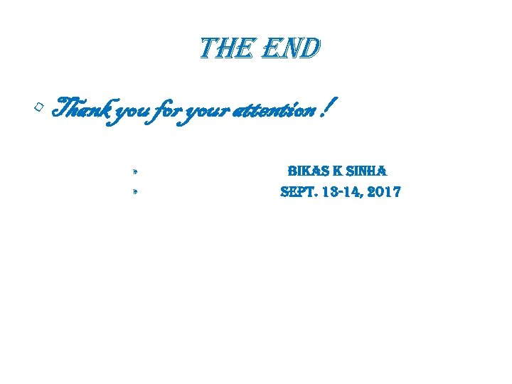 the end • Thank you for your attention ! » » Bikas k sinha