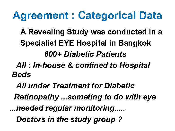 Agreement : Categorical Data A Revealing Study was conducted in a Specialist EYE Hospital