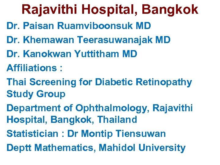 Rajavithi Hospital, Bangkok Dr. Paisan Ruamviboonsuk MD Dr. Khemawan Teerasuwanajak MD Dr. Kanokwan Yuttitham
