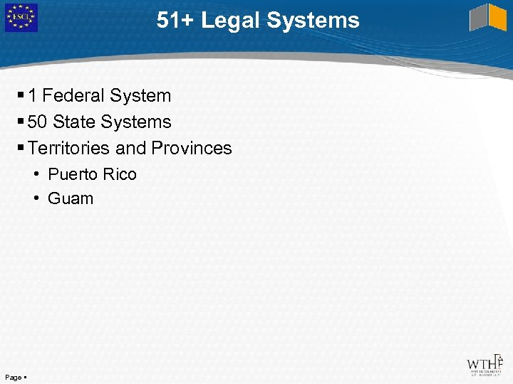 51+ Legal Systems 1 Federal System 50 State Systems Territories and Provinces • Puerto