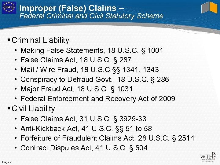 Improper (False) Claims – Federal Criminal and Civil Statutory Scheme Criminal Liability • •