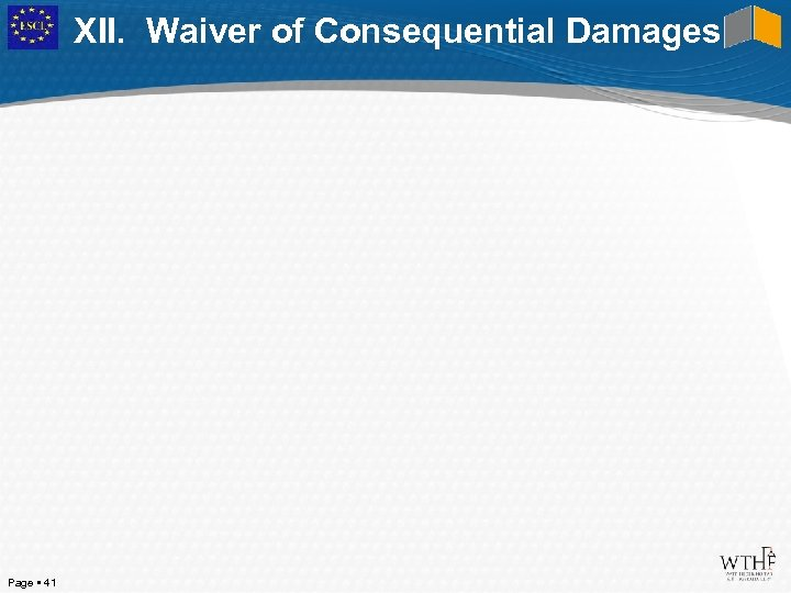 XII. Waiver of Consequential Damages Page 41