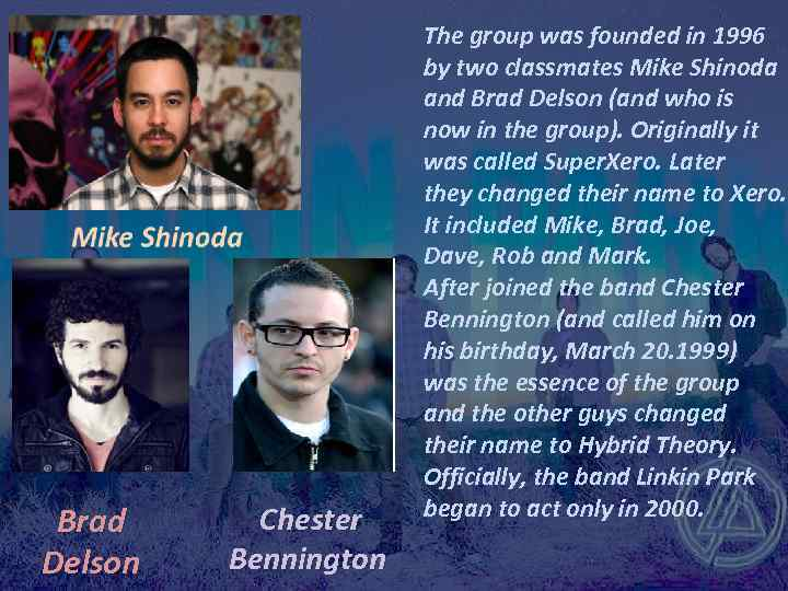Brad Delson Chester Bennington The group was founded in 1996 by two classmates Mike