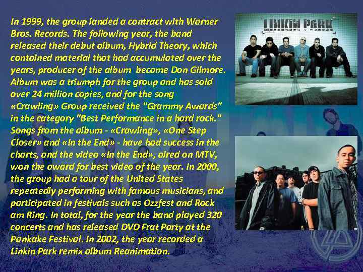In 1999, the group landed a contract with Warner Bros. Records. The following year,
