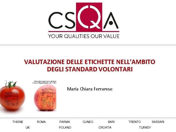 VALUTAZIONE DELLE ETICHETTE NELL'AMBITO DEGLI STANDARD VOLONTARI Maria Chiara Ferrarese THIENE ROMA UK PARMA