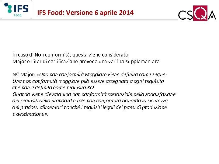 IFS Food: Versione 6 aprile 2014 In caso di Non conformità, questa viene considerata