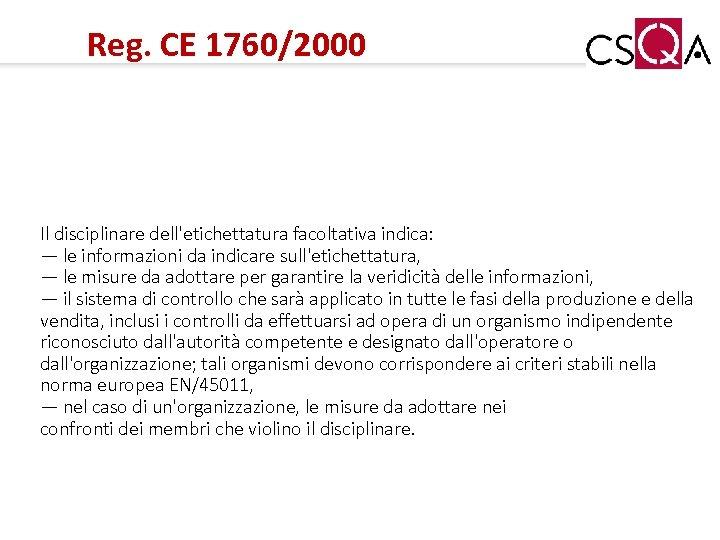 Reg. CE 1760/2000 Il disciplinare dell'etichettatura facoltativa indica: — le informazioni da indicare sull'etichettatura,