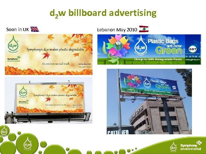d 2 w billboard advertising Soon in UK Lebanon May 2010