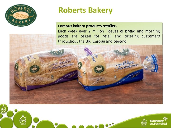 Roberts Bakery Famous bakery products retailer. Each week over 2 million loaves of bread