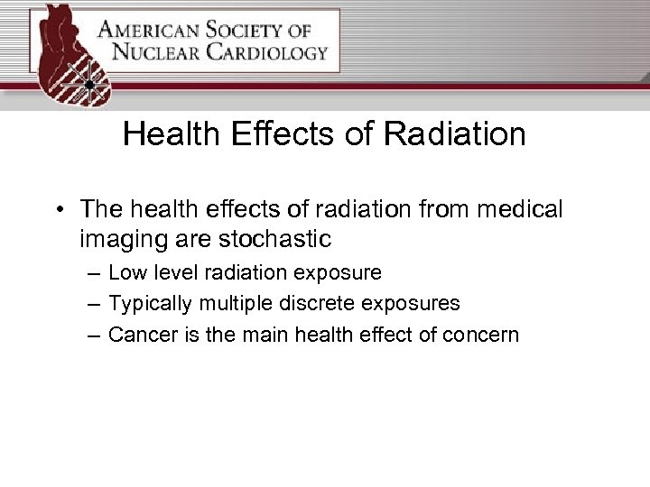 Health Effects of Radiation • The health effects of radiation from medical imaging are