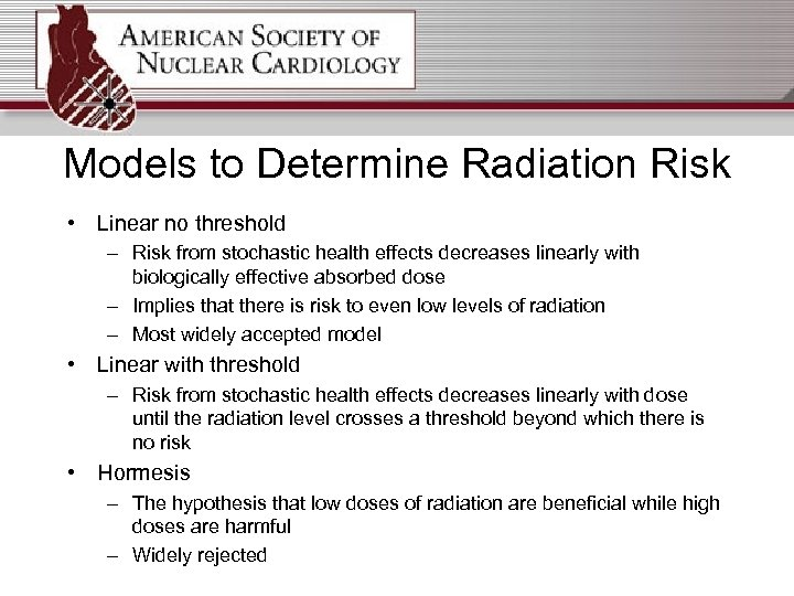 Models to Determine Radiation Risk • Linear no threshold – Risk from stochastic health
