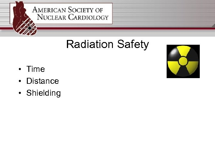 Radiation Safety • Time • Distance • Shielding