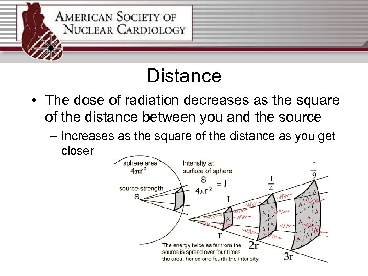 Distance • The dose of radiation decreases as the square of the distance between