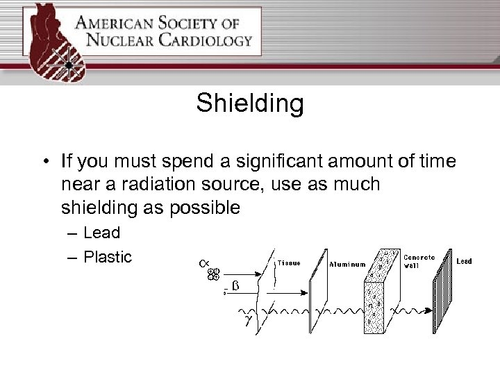 Shielding • If you must spend a significant amount of time near a radiation