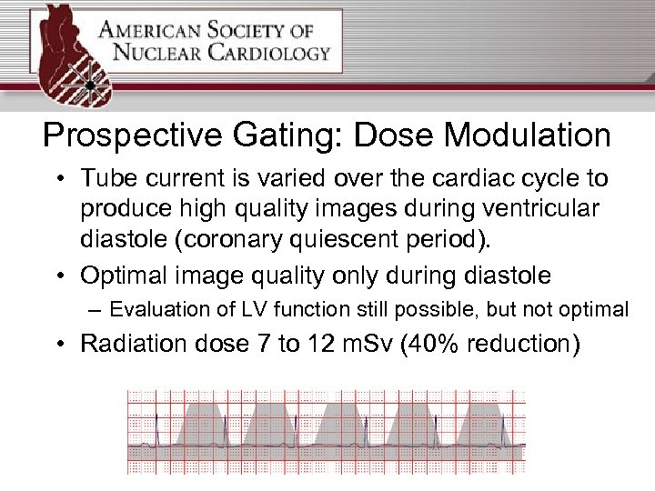 Prospective Gating: Dose Modulation • Tube current is varied over the cardiac cycle to