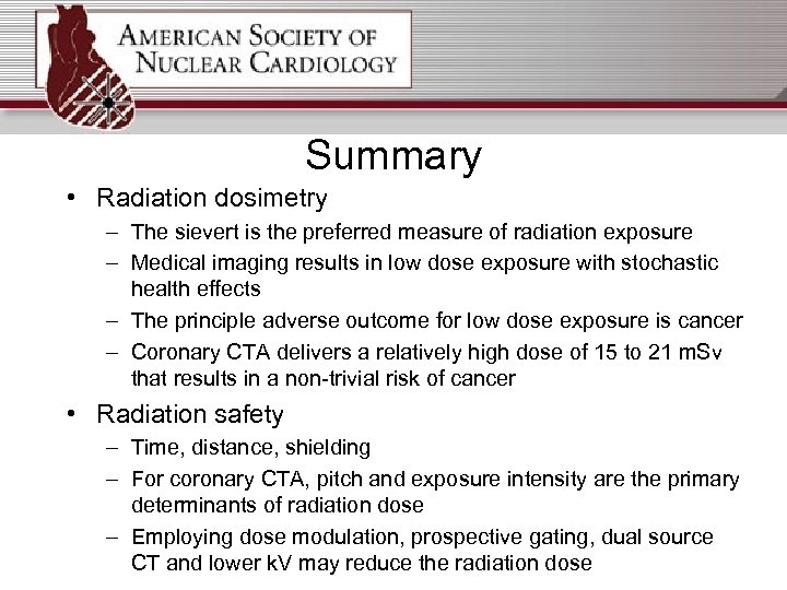 Summary • Radiation dosimetry – The sievert is the preferred measure of radiation exposure
