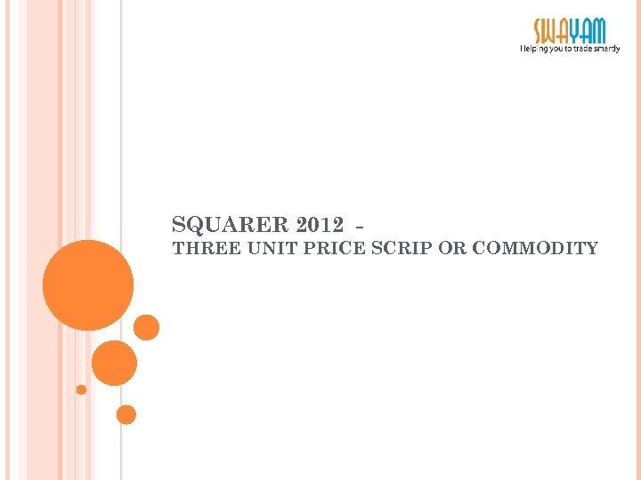 SQUARER 2012 THREE UNIT PRICE SCRIP OR COMMODITY