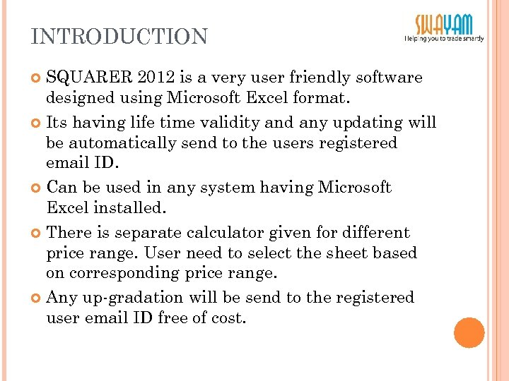 INTRODUCTION SQUARER 2012 is a very user friendly software designed using Microsoft Excel format.