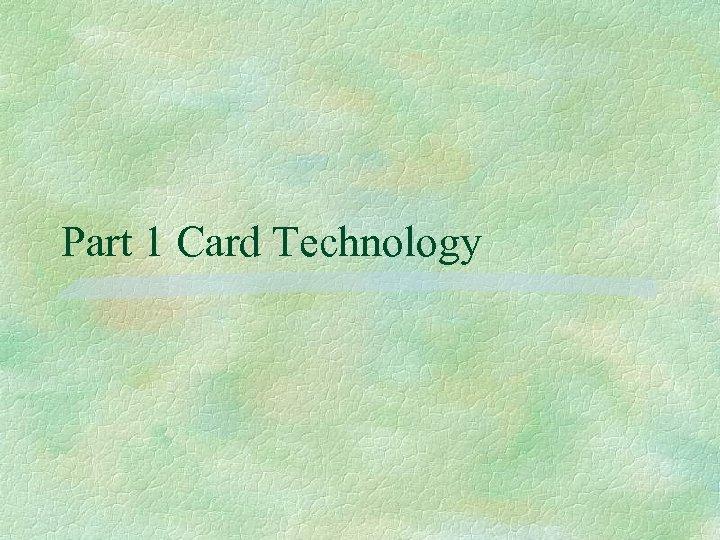 Part 1 Card Technology