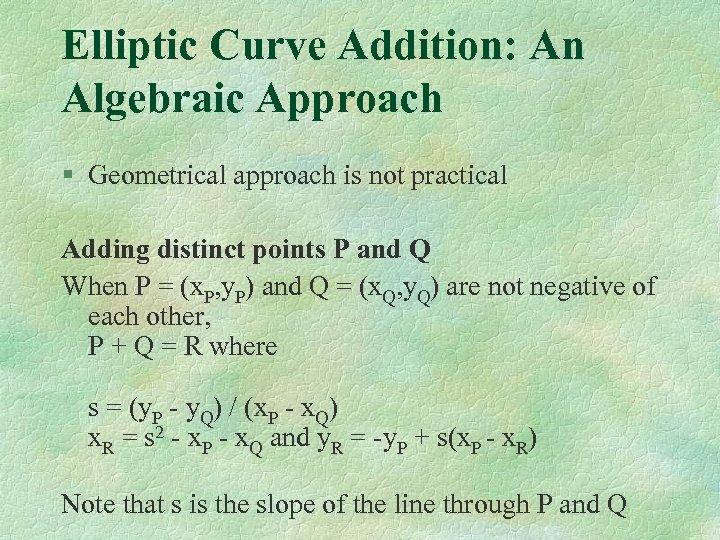 Elliptic Curve Addition: An Algebraic Approach § Geometrical approach is not practical Adding distinct