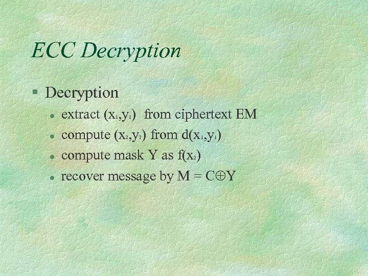 ECC Decryption § Decryption l l extract (x , y ) from ciphertext EM