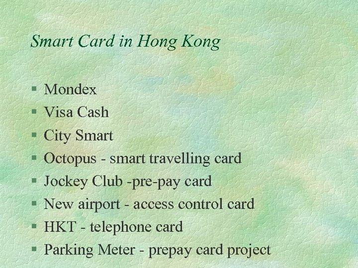 Smart Card in Hong Kong § § § § Mondex Visa Cash City Smart