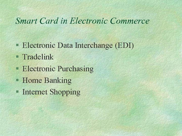 Smart Card in Electronic Commerce § § § Electronic Data Interchange (EDI) Tradelink Electronic