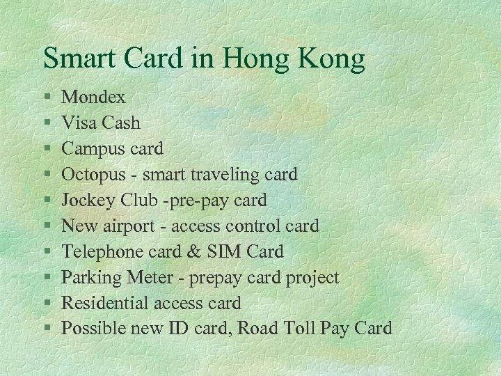 Smart Card in Hong Kong § § § § § Mondex Visa Cash Campus