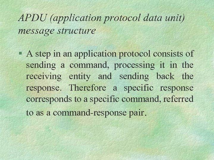 APDU (application protocol data unit) message structure § A step in an application protocol