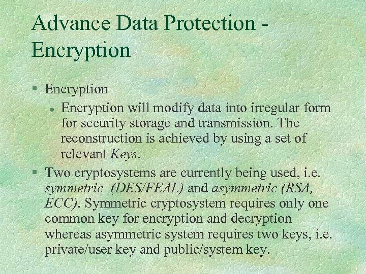 Advance Data Protection - Encryption § Encryption l Encryption will modify data into irregular