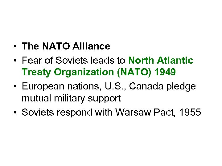 • The NATO Alliance • Fear of Soviets leads to North Atlantic Treaty