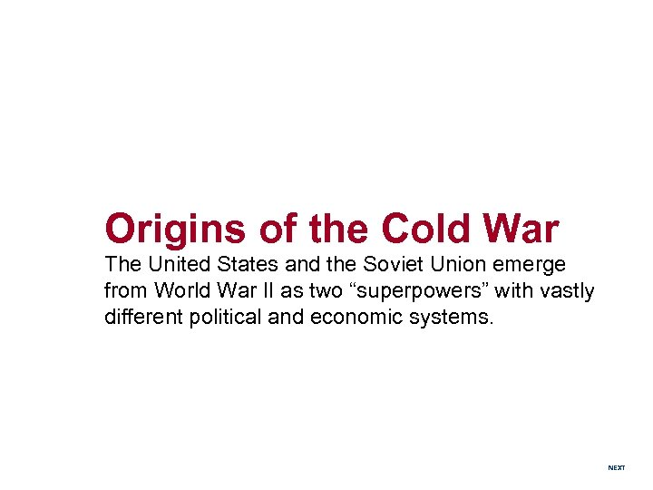 Origins of the Cold War The United States and the Soviet Union emerge from