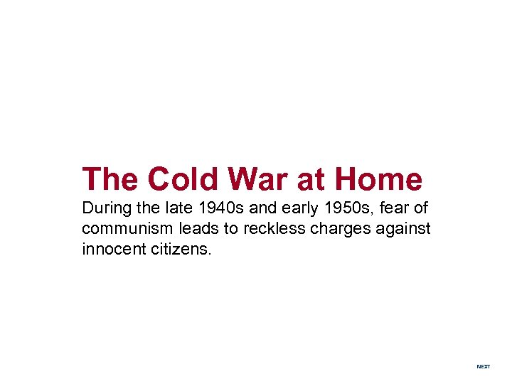The Cold War at Home During the late 1940 s and early 1950 s,