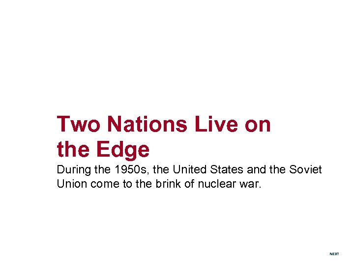 Two Nations Live on the Edge During the 1950 s, the United States and