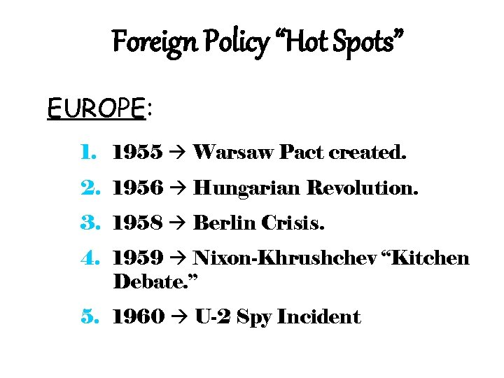"Foreign Policy ""Hot Spots"" EUROPE: 1. 1955 Warsaw Pact created. 2. 1956 Hungarian Revolution."