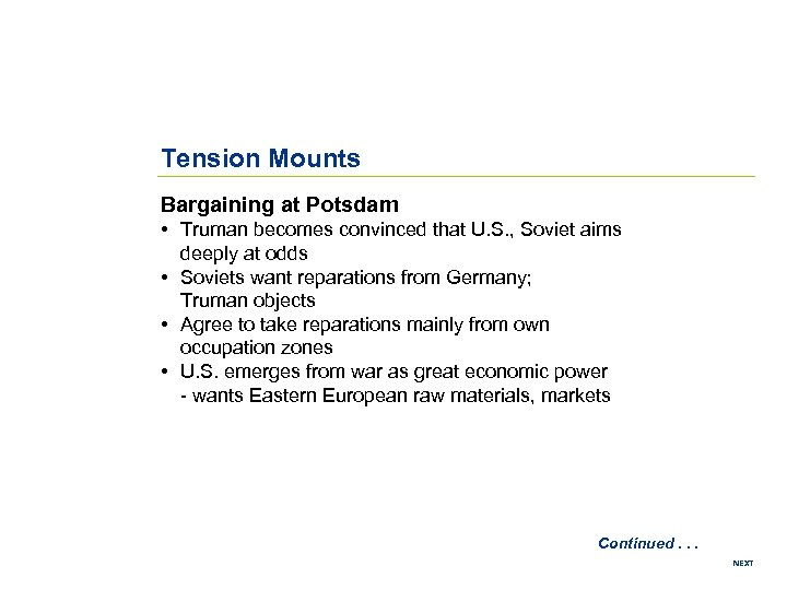 Tension Mounts Bargaining at Potsdam • Truman becomes convinced that U. S. , Soviet