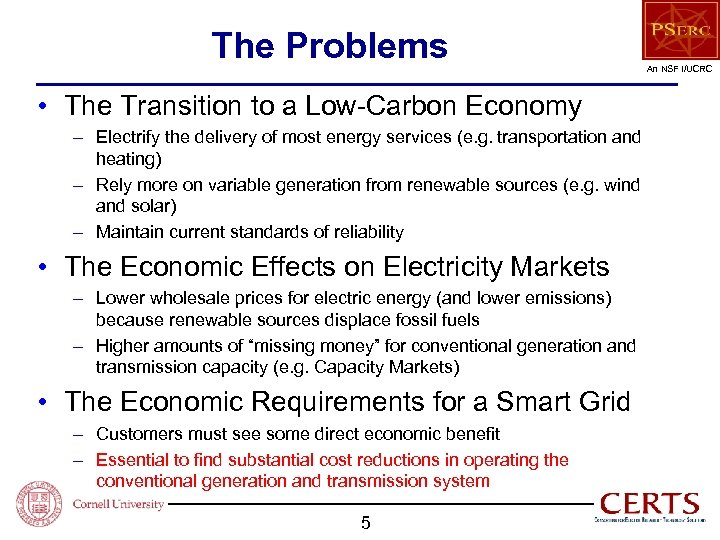 The Problems • The Transition to a Low-Carbon Economy – Electrify the delivery of