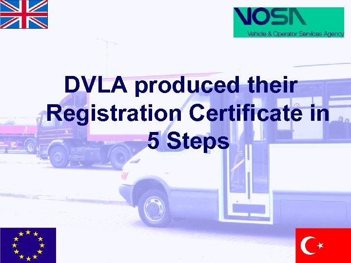 DVLA produced their Registration Certificate in 5 Steps