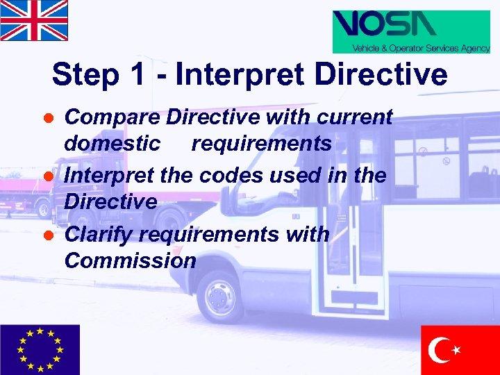 Step 1 - Interpret Directive l l l Compare Directive with current domestic requirements