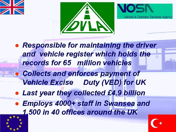 l l Responsible for maintaining the driver and vehicle register which holds the records