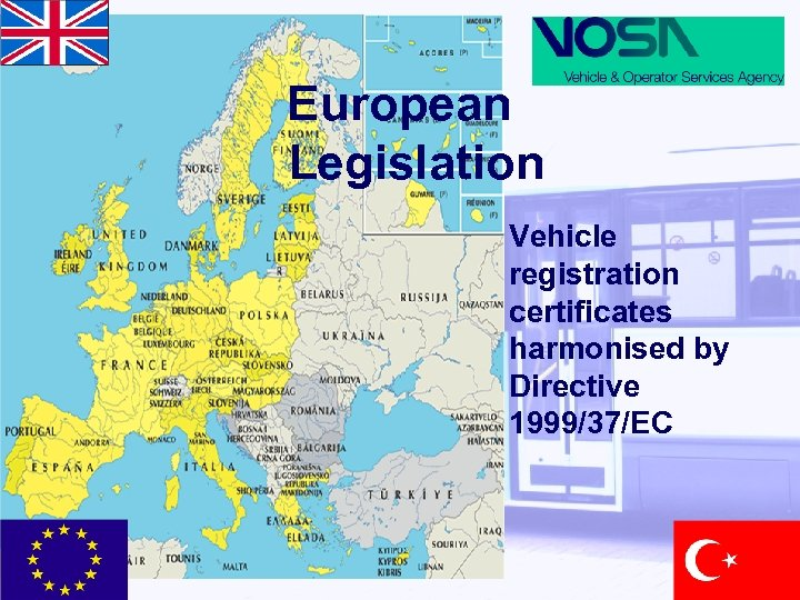 European Legislation Vehicle registration certificates harmonised by Directive 1999/37/EC