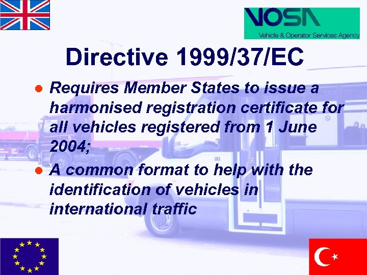 Directive 1999/37/EC l l Requires Member States to issue a harmonised registration certificate for