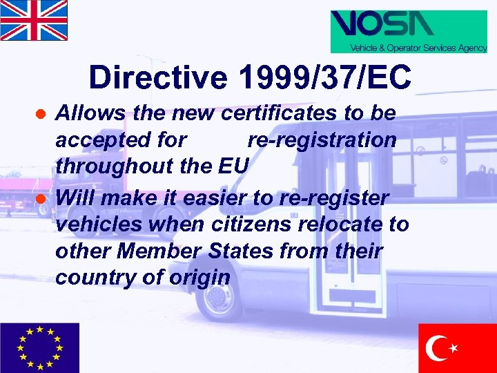 Directive 1999/37/EC l l Allows the new certificates to be accepted for re-registration throughout