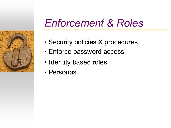 Enforcement & Roles • Security policies & procedures • Enforce password access • Identity-based