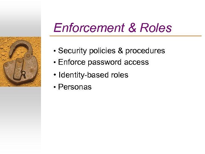 Enforcement & Roles • Security policies & procedures • Enforce password access • Identity-based