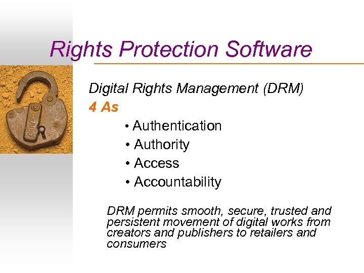 Rights Protection Software Digital Rights Management (DRM) 4 As • Authentication • Authority •