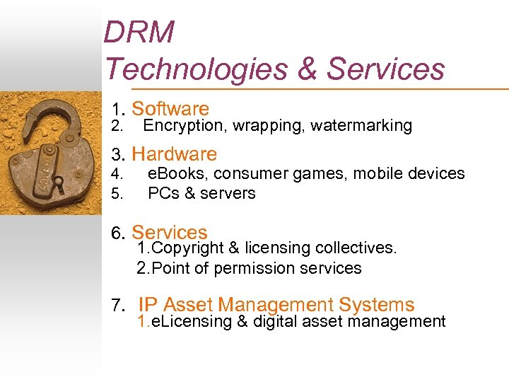 DRM Technologies & Services 1. Software 2. Encryption, wrapping, watermarking 3. Hardware 4. 5.