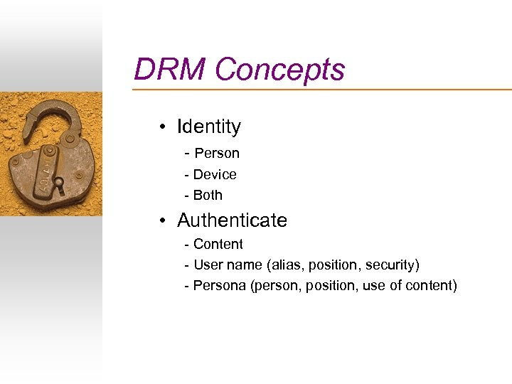 DRM Concepts • Identity - Person - Device - Both • Authenticate - Content