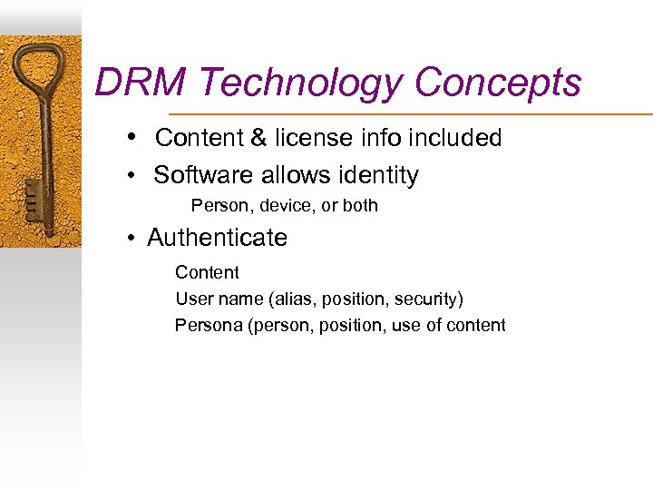 DRM Technology Concepts • Content & license info included • Software allows identity Person,