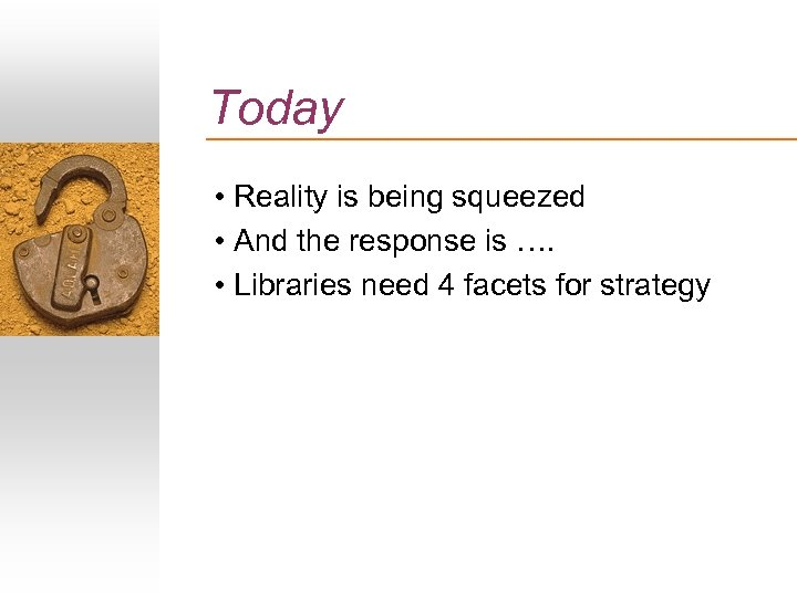 Today • Reality is being squeezed • And the response is …. • Libraries